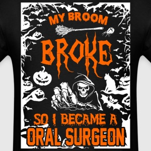 My Broom Broke So I Became A Oral Surgeon - Men's T-Shirt