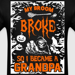 My Broom Broke So I Became A Grandpa - Men's T-Shirt