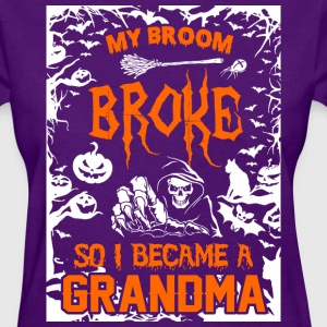 My Broom Broke So I Became A Grandma - Women's T-Shirt