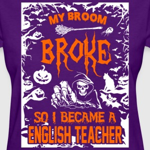 My Broom Broke So I Became A English Teacher - Women's T-Shirt