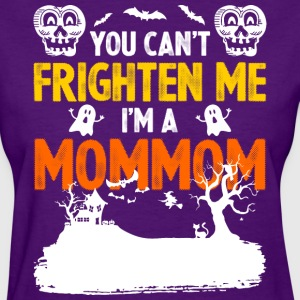 You Cant Frighten Me Im A Mommom - Women's T-Shirt
