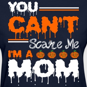 You Cant Scare Me Im A Mom - Women's T-Shirt