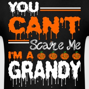 You Cant Scare Me Im A Grandy - Men's T-Shirt