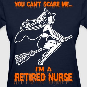 You Cant Scare Me Im A Retired Nurse - Women's T-Shirt