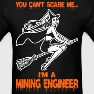 You Cant Scare Me Im A Mining Engineer - Men's T-Shirt
