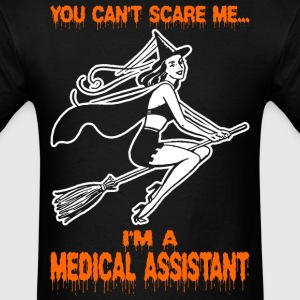 You Cant Scare Me Im A Medical Assistant - Men's T-Shirt