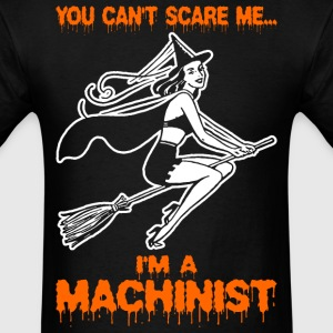 You Cant Scare Me Im A Machinist - Men's T-Shirt