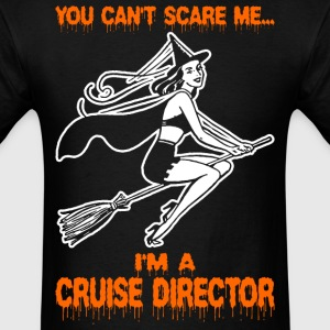 You Cant Scare Me Im A Cruise Director - Men's T-Shirt