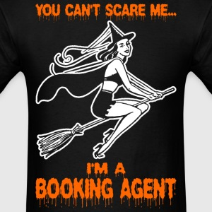 You Cant Scare Me Im A Booking Agent - Men's T-Shirt