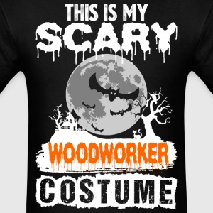 This is my Scary Wood Woker Costume - Men's T-Shirt