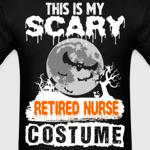 This is my Scary Retired Nurse Costume - Men's T-Shirt