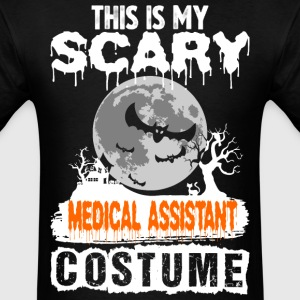 This is my Scary Medical Assistant Costume - Men's T-Shirt