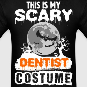 This is my Scary Dentist Costume - Men's T-Shirt