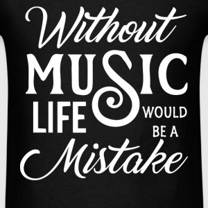 Whithout music life would be a mistake - Men's T-Shirt