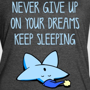 NEVER GIVE UP ON YOUR DREAMS KEEP SLEEPING - Women's Vintage Sport T-Shirt