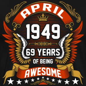 April 1949 69 Years Of Being Awesome T-Shirts - Men's Premium T-Shirt