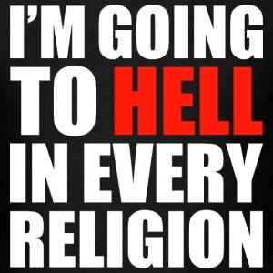 I'M GOING TO HELL IN EVERY RELIGION - Men's T-Shirt
