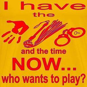 I Have The Toys Who Wants To Kink Play  ©WhiteTig - Men's Premium T-Shirt
