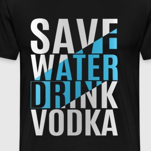 SAVE WATER DRINK VODKA - Men's Premium T-Shirt