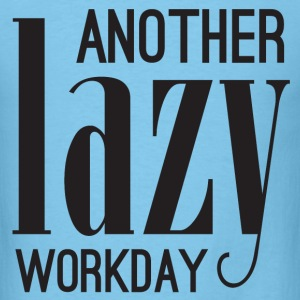 Another Lazy Workday T-Shirts - Men's T-Shirt