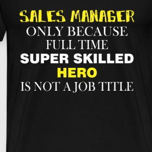 Sales Manager - Sales Manager only because full - Men's Premium T-Shirt