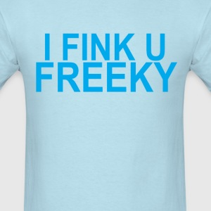 i_fink_you_freeky_ - Men's T-Shirt