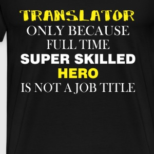 Translator - Translator only because full time - Men's Premium T-Shirt