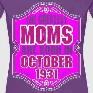 The Greatest Moms Are Born In October 1931 T-Shirts - Women's Premium T-Shirt