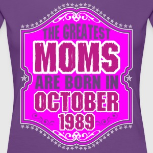 The Greatest Moms Are Born In October 1989 T-Shirts - Women's Premium T-Shirt