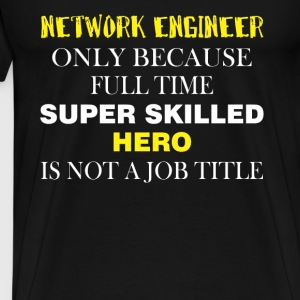 Network engineer - Network engineer only because - Men's Premium T-Shirt