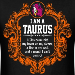 I Am A Taurus I was Born with my heart on my sleev - Men's T-Shirt