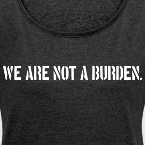 Not A Burden Trans Rights Slogan - Women's Roll Cuff T-Shirt