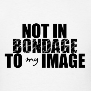 Not in Bondage to My Image - Men's T-Shirt