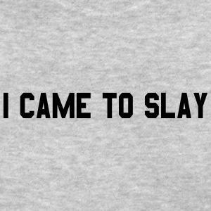 I CAME TO SLAY - Women's T-Shirt