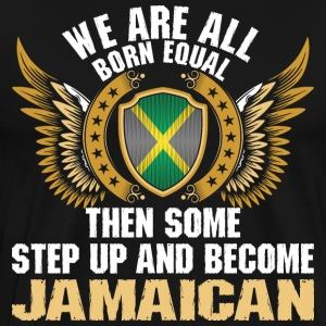 We Are All Born Equal Become Jamaican T-Shirts - Men's Premium T-Shirt