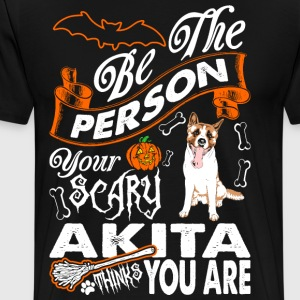 Be The Person Your Scary Akita Thinks You Are T-Shirts - Men's Premium T-Shirt