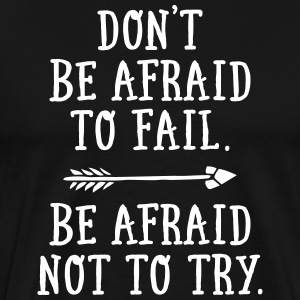 Don't Be Afraid To Fail. - Be Afraid Not To Try. T-Shirts - Men's Premium T-Shirt