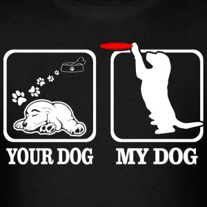 Your Dog My Dog Disk Playing Funny Tshirt T-Shirts - Men's T-Shirt