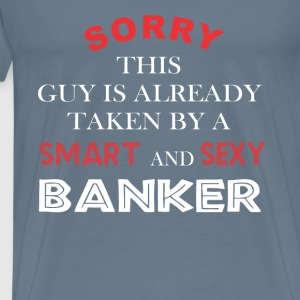 Banker - Sorry this guy is already taken by - Men's Premium T-Shirt