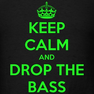 Keep Calm and Drop The Bass - Men's T-Shirt