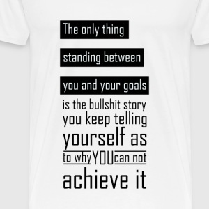 The thing standing between you and your goals - Men's Premium T-Shirt