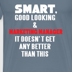 Marketing Manager - Smart, good looking and Market - Men's Premium T-Shirt