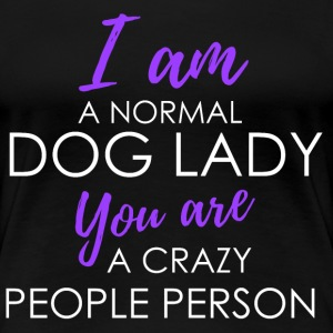 I am a normal dog lady - You are a crazy people pe - Women's Premium T-Shirt