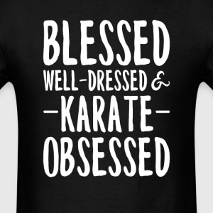 Blessed Well Dressed Karate Obsessed T-Shirt T-Shirts - Men's T-Shirt
