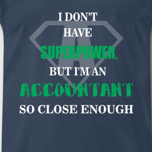 Accountant - I don't have superpower, but I'm a - Men's Premium T-Shirt