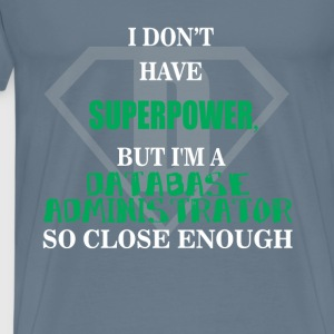 Database Administrator - I don't have superpower,  - Men's Premium T-Shirt