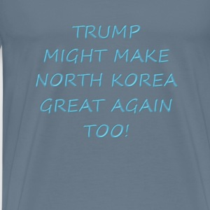 Make North Korea Great Again - Men's Premium T-Shirt