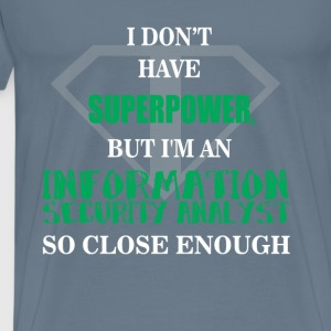 Information Security Analyst - I don't have superp - Men's Premium T-Shirt