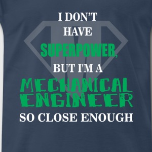 Mechanical Engineer - I don't have superpower, but - Men's Premium T-Shirt