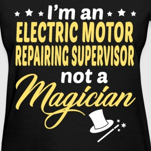 Electric Motor Repairing Supervisor - Women's T-Shirt